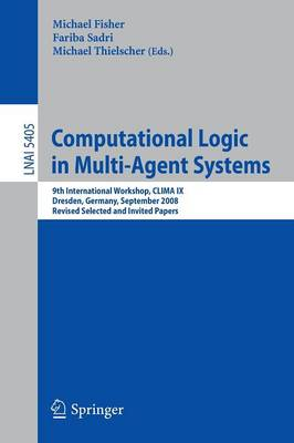 Computational Logic in Multi-Agent Systems: 9th International Workshop, CLIMA IX, Dresden, Germany, September 29-30, 2008. Revised Selected and Invited Papers - Lecture Notes in Artificial Intelligence 5405 (Paperback)