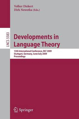 Developments in Language Theory: 13th International Conference, DLT 2009, Stuttgart, Germany, June 30--July 3, 2009, Proceedings - Theoretical Computer Science and General Issues 5583 (Paperback)