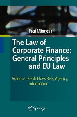The Law of Corporate Finance: General Principles and EU Law: Volume I: Cash Flow, Risk, Agency, Information (Hardback)
