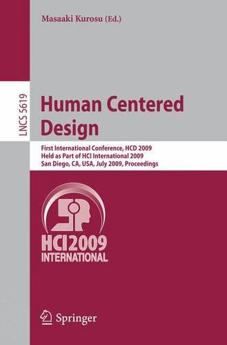 Human Centered Design: First International Conference, HCD 2009, Held as Part of HCI International 2009, San Diego, CA, USA, July 19-24, 2009 Proceedings - Lecture Notes in Computer Science 5619 (Paperback)