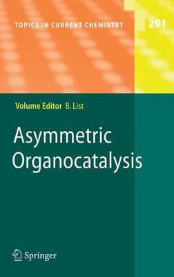 Asymmetric Organocatalysis - Topics in Current Chemistry 291 (Hardback)