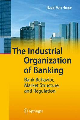 The Industrial Organization of Banking (Hardback)