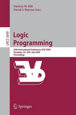 Logic Programming: 25th International Conference, ICLP 2009, Pasadena, CA, USA, July 14-17, 2009, Proceedings - Lecture Notes in Computer Science 5649 (Paperback)