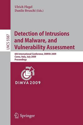 Detection of Intrusions and Malware, and Vulnerability Assessment: 6th International Conference, DIMVA 2009, Milan, Italy, July 9-10, 2009. Proceedings - Security and Cryptology 5587 (Paperback)