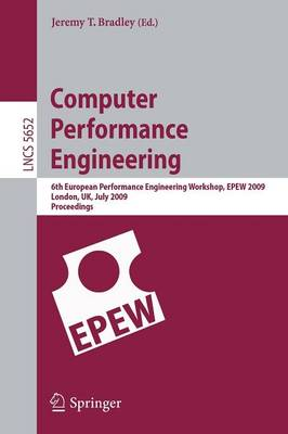 Computer Performance Engineering: 6th European Performance Engineering Workshop, EPEW 2009 London, UK, July 9-10, 2009 Proceedings - Lecture Notes in Computer Science 5652 (Paperback)