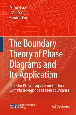 The Boundary Theory of Phase Diagrams and Its Application: Rules for Phase Diagram Construction with Phase Regions and Their Boundaries (Hardback)