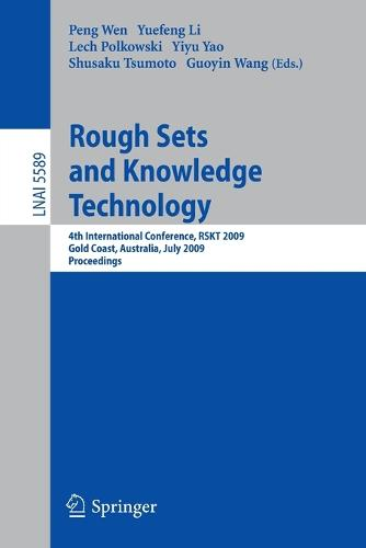 Rough Sets and Knowledge Technology: 4th International Conference, RSKT 2009, Gold Coast, Australia, July 14-16, 2009, Proceedings - Lecture Notes in Artificial Intelligence 5589 (Paperback)