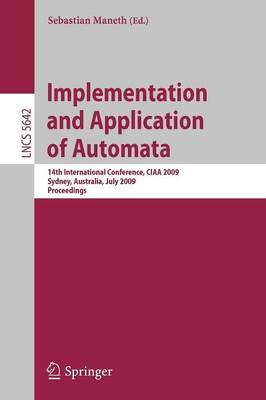 Implementation and Application of Automata: 14th International Conference, CIAA 2009, Sydney, Australia, July 14-17, 2009, Proceedings - Theoretical Computer Science and General Issues 5642 (Paperback)