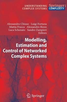Modelling, Estimation and Control of Networked Complex Systems - Understanding Complex Systems (Hardback)