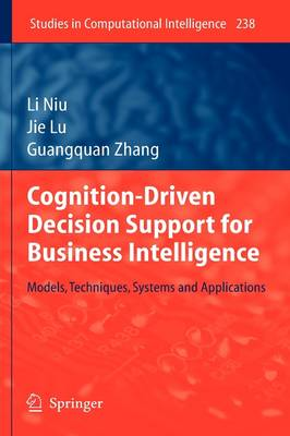 Cognition-Driven Decision Support for Business Intelligence: Models, Techniques, Systems and Applications - Studies in Computational Intelligence 238 (Hardback)