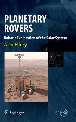 Planetary Rovers: Robotic Exploration of the Solar System - Springer Praxis Books (Hardback)