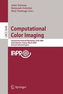 Computational Color Imaging: Second International Workshop, CCIW 2009, Saint-Etienne, France, March 26-27, 2009. Revised Selected Papers - Image Processing, Computer Vision, Pattern Recognition, and Graphics 5646 (Paperback)