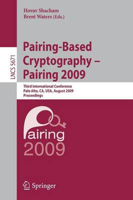 Pairing-Based Cryptography - Pairing 2009: Third International Conference Palo Alto, CA, USA, August 12-14, 2009 Proceedings - Lecture Notes in Computer Science 5671 (Paperback)