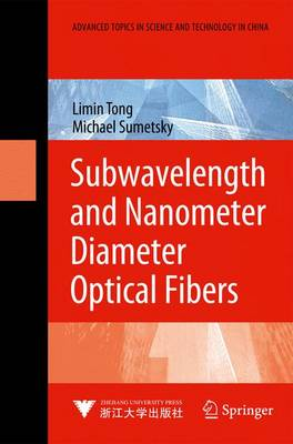 Subwavelength and Nanometer Diameter Optical Fibers - Advanced Topics in Science and Technology in China (Hardback)