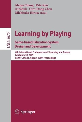 Learning by Playing. Game-based Education System Design and Development: 4th International Conference on E-learning, Edutainment 2009, Banff, Canada, August 9-11, 2009, Proceedings - Lecture Notes in Computer Science 5670 (Paperback)
