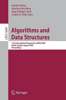 Algorithms and Data Structures: 11th International Symposium, WADS 2009, Banff, Canada, August 21-23, 2009. Proceedings - Theoretical Computer Science and General Issues 5664 (Paperback)