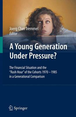 "A Young Generation Under Pressure?: The Financial Situation and the ""Rush Hour"" of the Cohorts 1970 - 1985 in a Generational Comparison (Hardback)"
