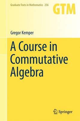 A Course in Commutative Algebra - Graduate Texts in Mathematics 256 (Hardback)
