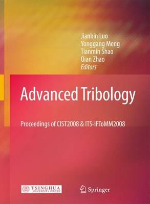 Advanced Tribology: Proceedings of CIST2008 & ITS-IFToMM2008 (Hardback)