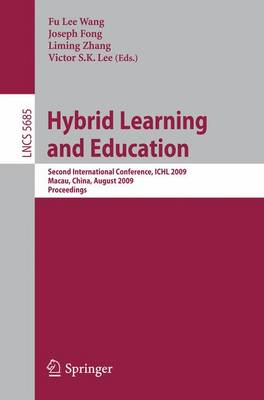 Hybrid Learning and Education: Second International Conference, ICHL 2009, Macau, China, August 25-27, 2009, Proceedings - Lecture Notes in Computer Science 5685 (Paperback)