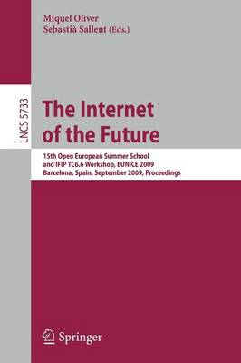 The Internet of the Future: 15th Open European Summer School and IFIP TC6.6 Workshop, EUNICE 2009, Barcelona, Spain, September 7-9, 2009, Proceedings - Information Systems and Applications, incl. Internet/Web, and HCI 5733 (Paperback)