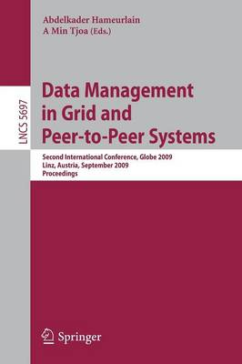 Data Management in Grid and Peer-to-Peer Systems: Second International Conference, Globe 2009 Linz, Austria, September 1-2, 2009 Proceedings - Information Systems and Applications, incl. Internet/Web, and HCI 5697 (Paperback)