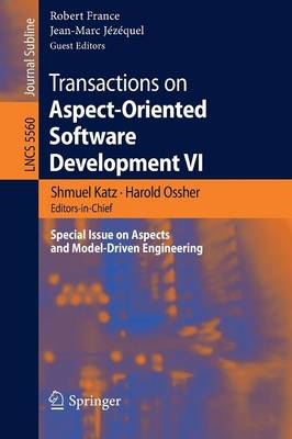 Transactions on Aspect-Oriented Software Development VI: Special Issue on Aspects and Model-Driven Engineering - Lecture Notes in Computer Science 5560 (Paperback)