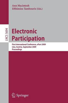 Electronic Participation: First International Conference, ePart 2009 Linz, Austria, August 31-September 4, 2009 Proceedings - Information Systems and Applications, incl. Internet/Web, and HCI 5694 (Paperback)