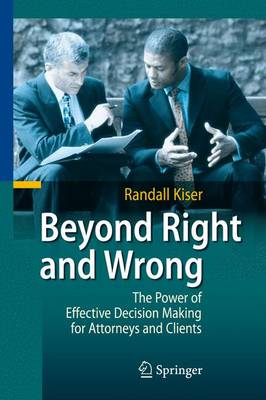 Beyond Right and Wrong: The Power of Effective Decision Making for Attorneys and Clients (Hardback)