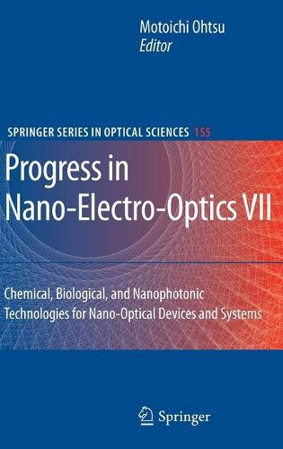 Progress in Nano-Electro-Optics VII: Chemical, Biological, and Nanophotonic Technologies for Nano-Optical Devices and Systems - Springer Series in Optical Sciences 155 (Hardback)