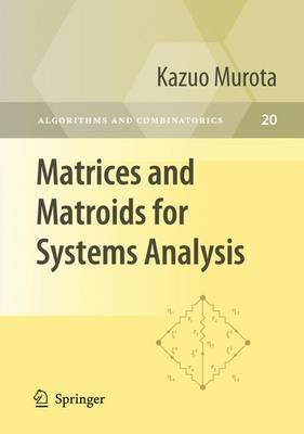 Matrices and Matroids for Systems Analysis - Algorithms and Combinatorics 20 (Paperback)