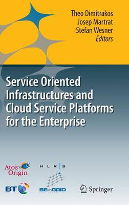 Service Oriented Infrastructures and Cloud Service Platforms for the Enterprise: A selection of common capabilities validated in real-life business trials by the BEinGRID consortium (Hardback)