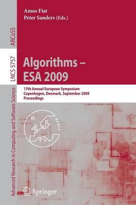 Algorithms - ESA 2009: 17th Annual European Symposium, Copenhagen, Denmark, September 7-9, Proceedings - Theoretical Computer Science and General Issues 5757 (Paperback)
