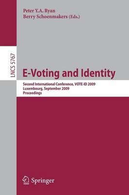 E-Voting and Identity: Second International Conference, VOTE-ID 2009, Luxembourg, September 7-8, 2009, Proceedings - Lecture Notes in Computer Science 5767 (Paperback)