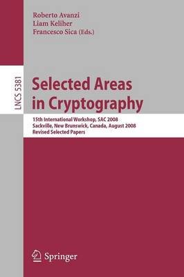 Selected Areas in Cryptography: 15th Annual International Workshop, SAC 2008, Sackville, New Brunswick, Canada, August 14-15, 2008 - Security and Cryptology 5381 (Paperback)