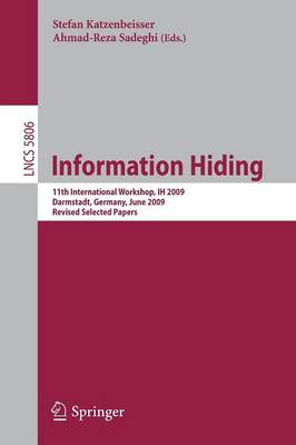 Information Hiding: 11th International Workshop, IH 2009, Darmstadt, Germany, June 8-10, 2009, Revised Selected Papers - Lecture Notes in Computer Science 5806 (Paperback)