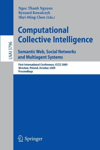 Computational Collective Intelligence. Semantic Web, Social Networks and Multiagent Systems: First International Conference, ICCCI 2009, Wroclaw, Poland, October 5-7, 2009, Proceedings - Lecture Notes in Artificial Intelligence 5796 (Paperback)