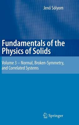 Fundamentals of the Physics of Solids: Volume 3 - Normal, Broken-Symmetry, and Correlated Systems (Hardback)