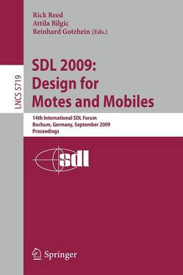 SDL 2009: Design for Motes and Mobiles: 14th International SDL Forum Bochum, Germany, September 22-24, 2009 Proceedings - Computer Communication Networks and Telecommunications 5719 (Paperback)