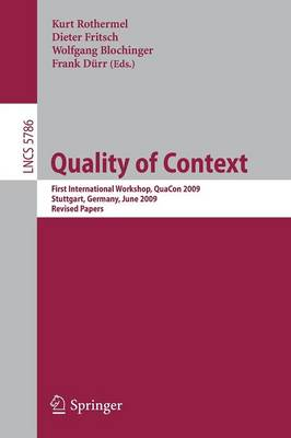 Quality of Context: First International Workshop, QuaCon 2009, Stuttgart, Germany, June 25-26, 2009. Revised Papers - Computer Communication Networks and Telecommunications 5786 (Paperback)