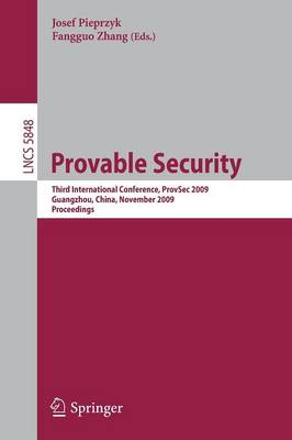 Provable Security: Third International Conference, ProvSec 2009, Guangzhou, China, November 11-13, 2009. Proceedings - Lecture Notes in Computer Science 5848 (Paperback)