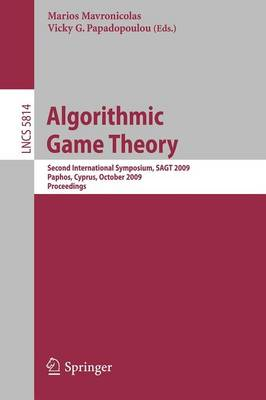 Algorithmic Game Theory: Second International Symposium, SAGT 2009, Paphos, Cyprus, October 18-20, 2009, Proceedings - Lecture Notes in Computer Science 5814 (Paperback)