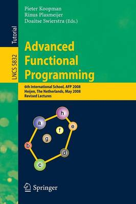 Advanced Functional Programming: 6th International School, AFP 2008, Heijen, The Netherlands, May 19-24, 2008, Revised Lectures - Theoretical Computer Science and General Issues 5832 (Paperback)