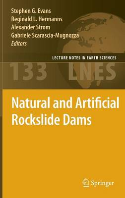 Natural and Artificial Rockslide Dams - Lecture Notes in Earth Sciences 133 (Hardback)