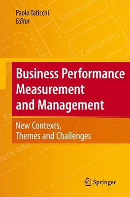 Business Performance Measurement and Management: New Contexts, Themes and Challenges (Hardback)