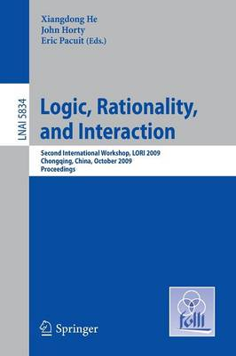 Logic, Rationality, and Interaction: Second International Workshop, LORI 2009, Chongqing, China, October 8-11, 2009, Proceedings - Lecture Notes in Artificial Intelligence 5834 (Paperback)