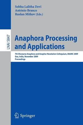 Anaphora Processing and Applications: 7th Discourse Anaphora and Anaphor Resolution Colloquium, DAARC 2009 Goa, India, November 5-6, 2009 Proceedings - Lecture Notes in Computer Science 5847 (Paperback)