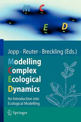 Modelling Complex Ecological Dynamics: An Introduction into Ecological Modelling for Students, Teachers & Scientists (Paperback)