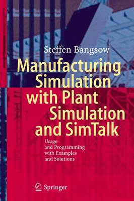Manufacturing Simulation with Plant Simulation and Simtalk: Usage and Programming with Examples and Solutions (Hardback)