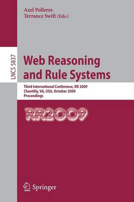 Web Reasoning and Rule Systems: Third International Conference, RR 2009, Chantilly, VA, USA, October 25-26, 2009, Proceedings - Lecture Notes in Computer Science 5837 (Paperback)